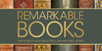 Remarkable Books: The World's Most Beautifuil and Historic Works