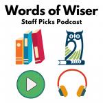 Words of Wiser Staff Picks Podcast logo