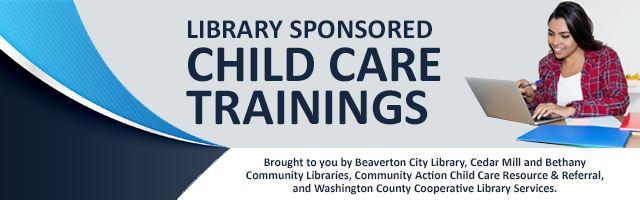 Library Sponsored Child Care Trainings / Capacitaciones en cuidado infantil patrocinadas por la biblioteca